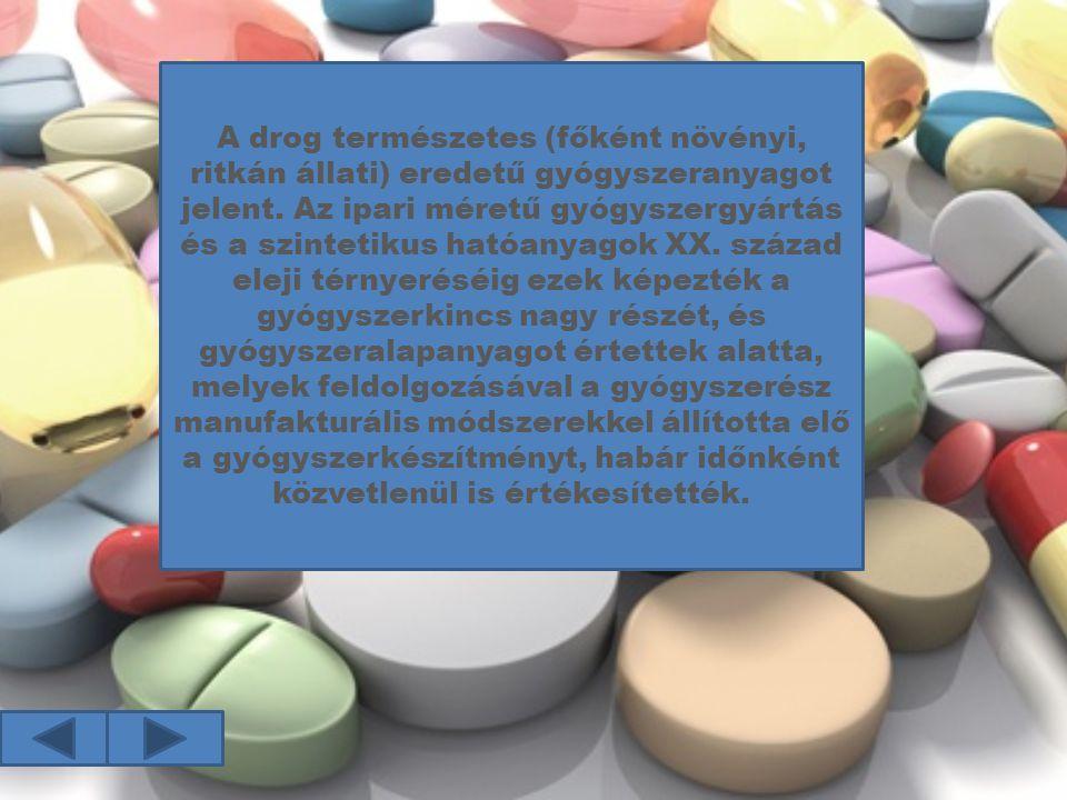 A drog természetes (főként növényi, ritkán állati) eredetű gyógyszeranyagot jelent. Az ipari méretű gyógyszergyártás és a szintetikus hatóanyagok XX. század eleji térnyeréséig ezek képezték a gyógyszerkincs nagy részét, és gyógyszeralapanyagot értettek alatta, melyek feldolgozásával a gyógyszerész manufakturális módszerekkel állította elő a gyógyszerkészítményt, habár időnként közvetlenül is értékesítették.