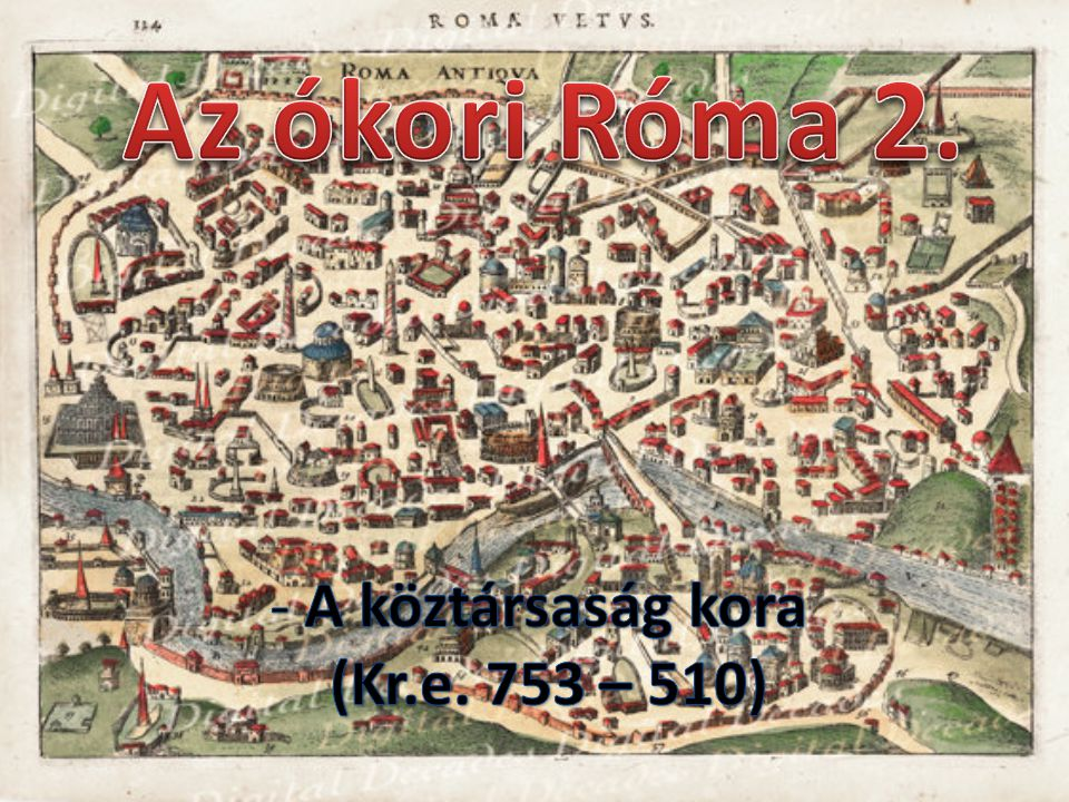 Az ókori Róma 2. A köztársaság kora (Kr.e. 753 – 510)