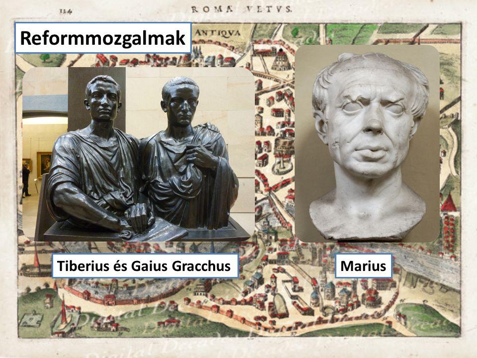 Reformmozgalmak Tiberius és Gaius Gracchus Marius