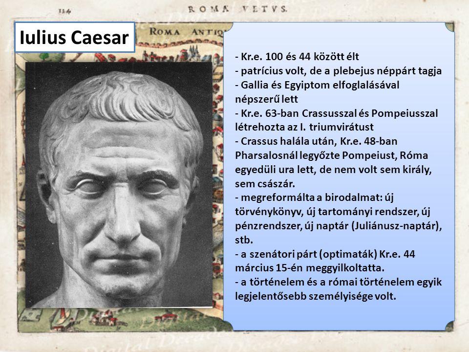Iulius Caesar Kr.e. 100 és 44 között élt