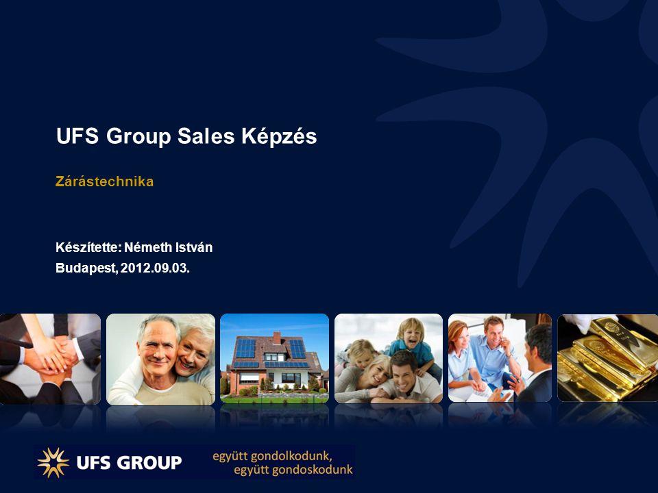 UFS Group Sales Képzés Zárástechnika Készítette: Németh István