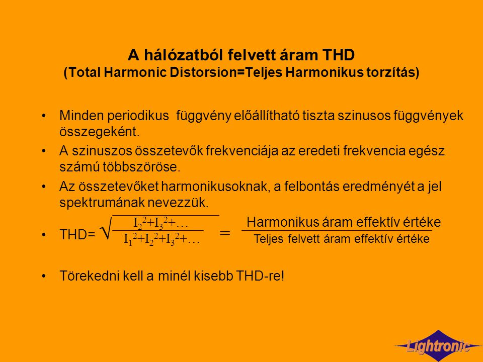 A hálózatból felvett áram THD (Total Harmonic Distorsion=Teljes Harmonikus torzítás)