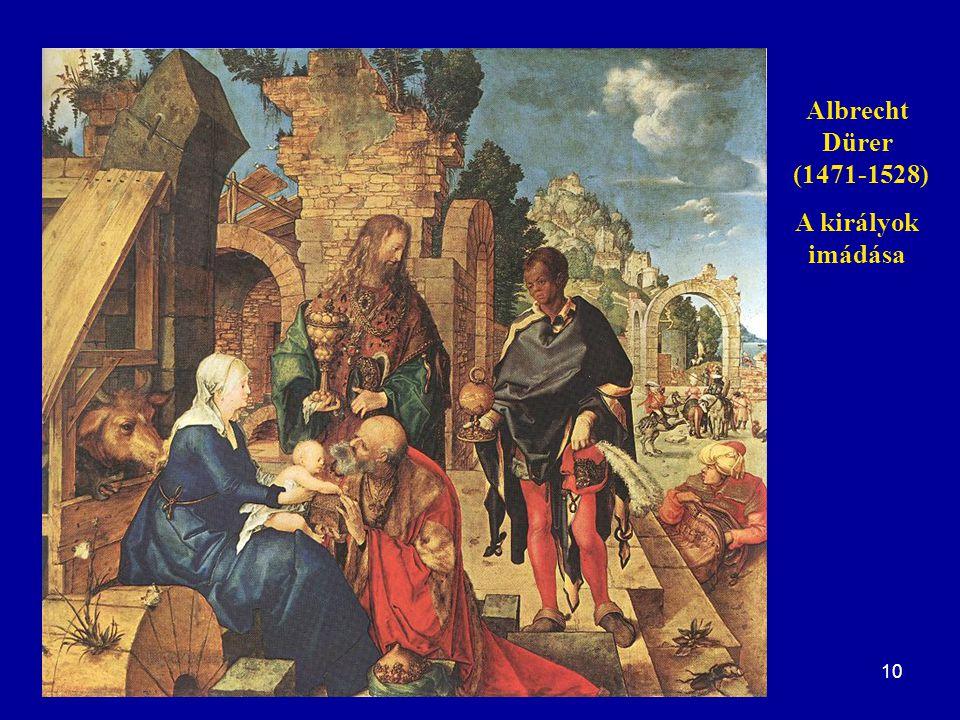 Albrecht Dürer (1471-1528) A királyok imádása