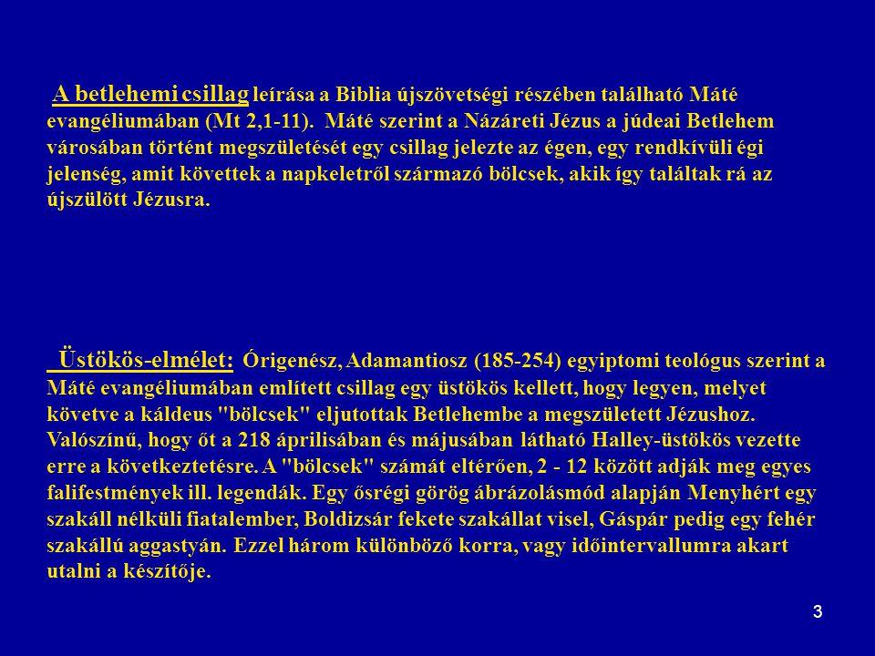 A betlehemi csillag leírása a Biblia újszövetségi részében található Máté evangéliumában (Mt 2,1-11). Máté szerint a Názáreti Jézus a júdeai Betlehem városában történt megszületését egy csillag jelezte az égen, egy rendkívüli égi jelenség, amit követtek a napkeletről származó bölcsek, akik így találtak rá az újszülött Jézusra.