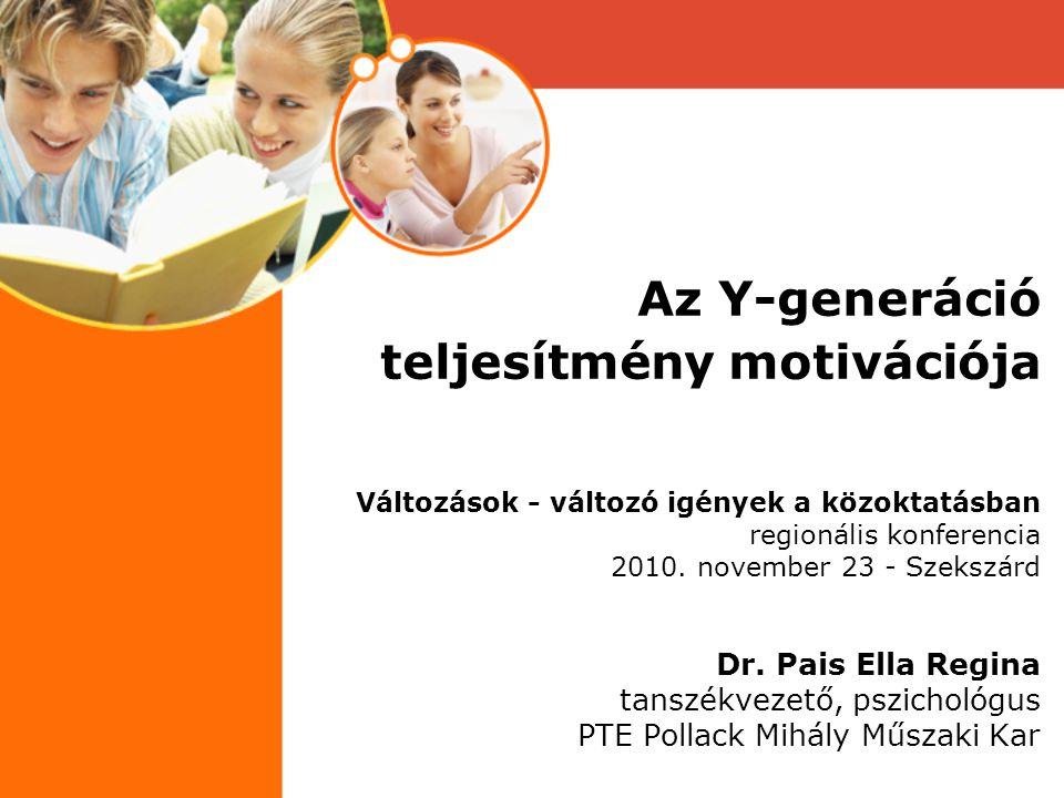 Az Y-generáció teljesítmény motivációja Változások - változó igények a közoktatásban regionális konferencia 2010.