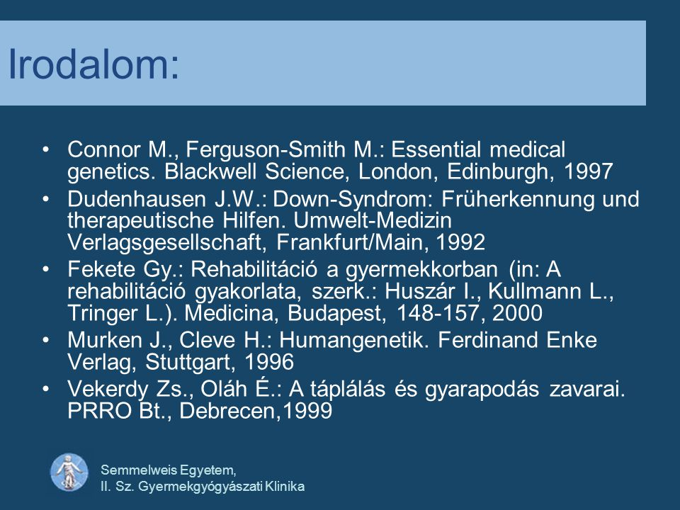 Irodalom: Connor M., Ferguson-Smith M.: Essential medical genetics. Blackwell Science, London, Edinburgh, 1997.