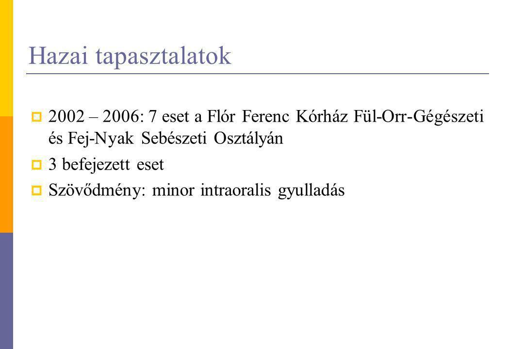 Hazai tapasztalatok 2002 – 2006: 7 eset a Flór Ferenc Kórház Fül-Orr-Gégészeti és Fej-Nyak Sebészeti Osztályán.