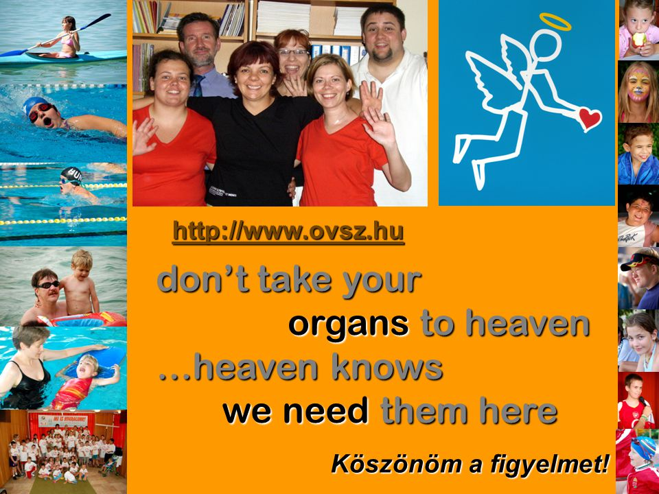 don't take your organs to heaven …heaven knows we need them here