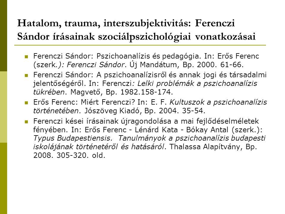 Hatalom, trauma, interszubjektivitás: Ferenczi Sándor írásainak szociálpszichológiai vonatkozásai