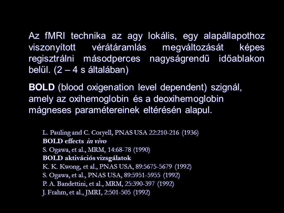 BOLD (blood oxigenation level dependent) szignál,