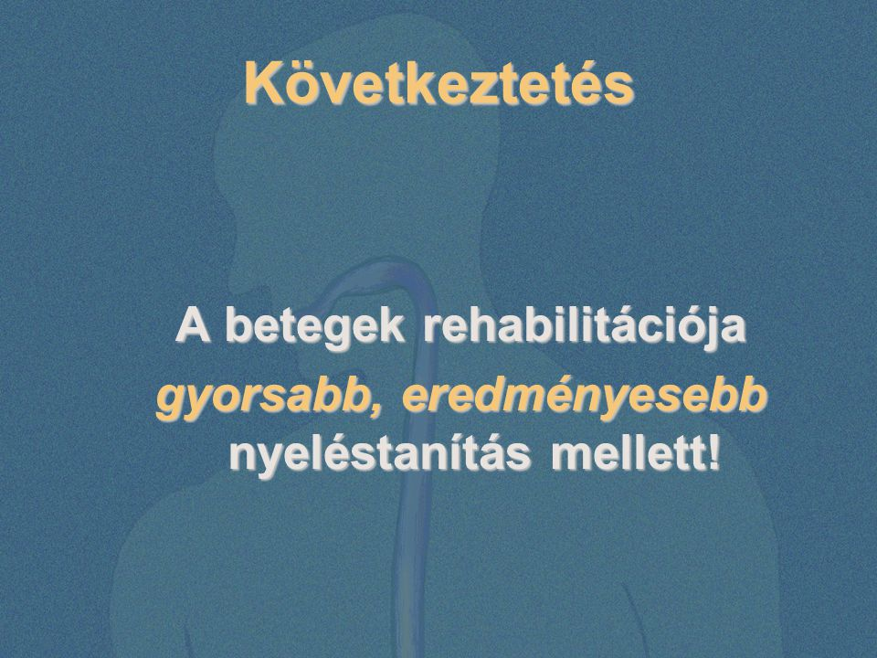 Következtetés A betegek rehabilitációja