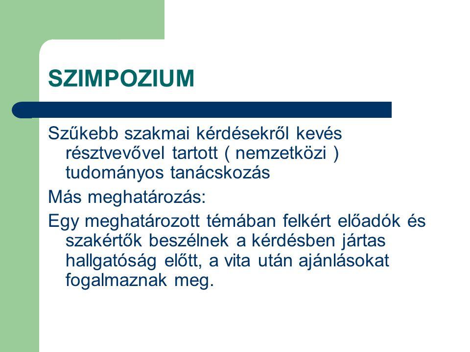SZIMPOZIUM Szűkebb szakmai kérdésekről kevés résztvevővel tartott ( nemzetközi ) tudományos tanácskozás.