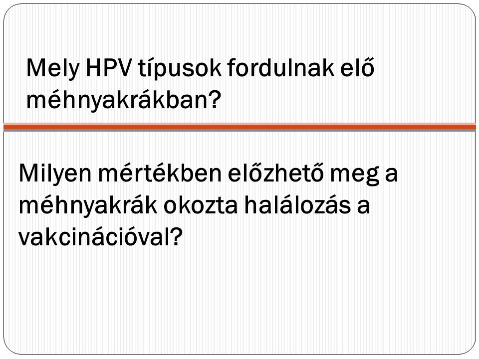 Mely HPV típusok fordulnak elő méhnyakrákban