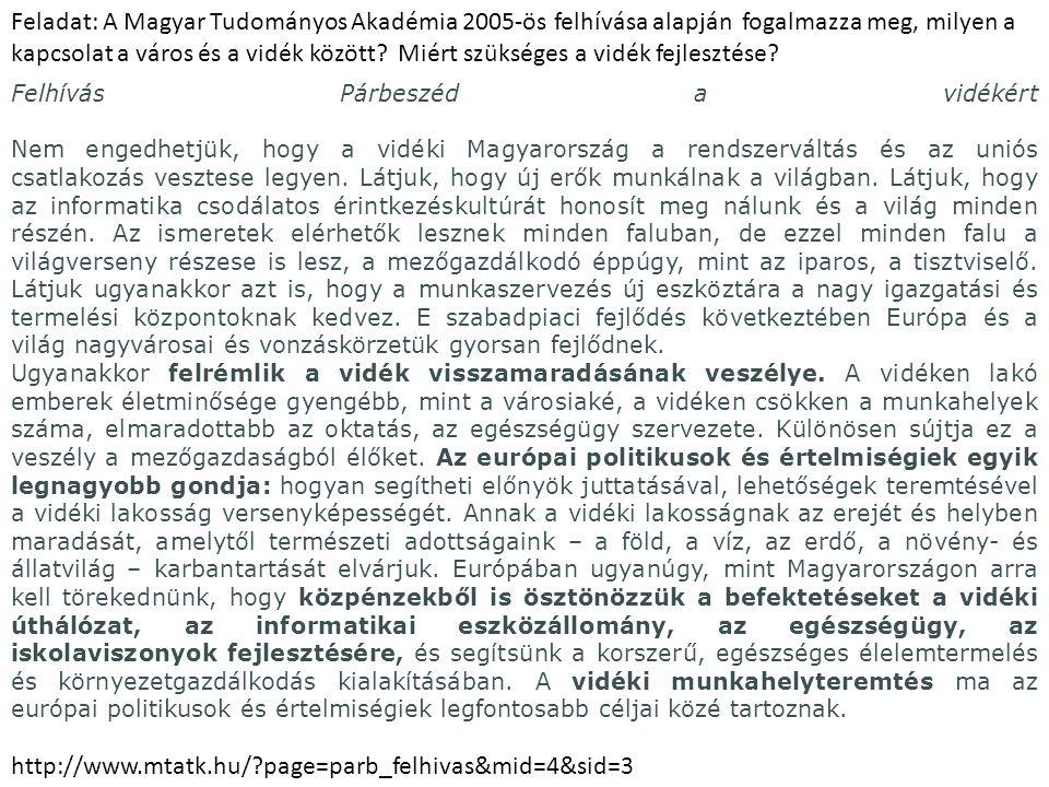 Feladat: A Magyar Tudományos Akadémia 2005-ös felhívása alapján fogalmazza meg, milyen a kapcsolat a város és a vidék között Miért szükséges a vidék fejlesztése