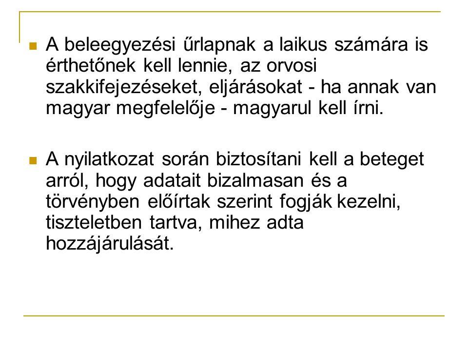 A beleegyezési űrlapnak a laikus számára is érthetőnek kell lennie, az orvosi szakkifejezéseket, eljárásokat - ha annak van magyar megfelelője - magyarul kell írni.
