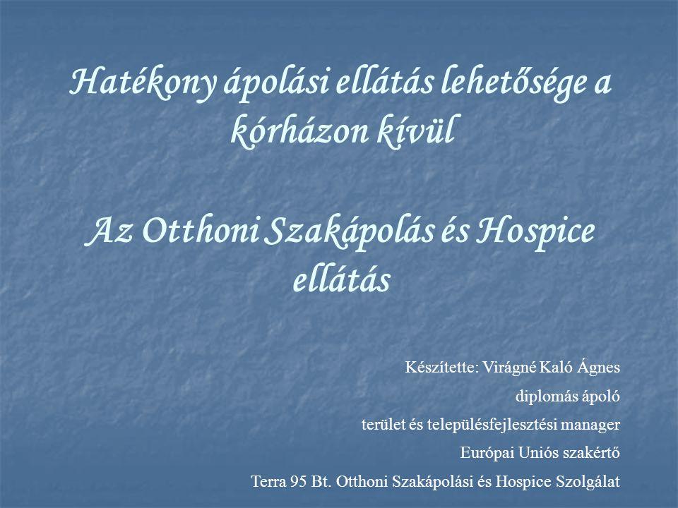 Hatékony ápolási ellátás lehetősége a kórházon kívül Az Otthoni Szakápolás és Hospice ellátás