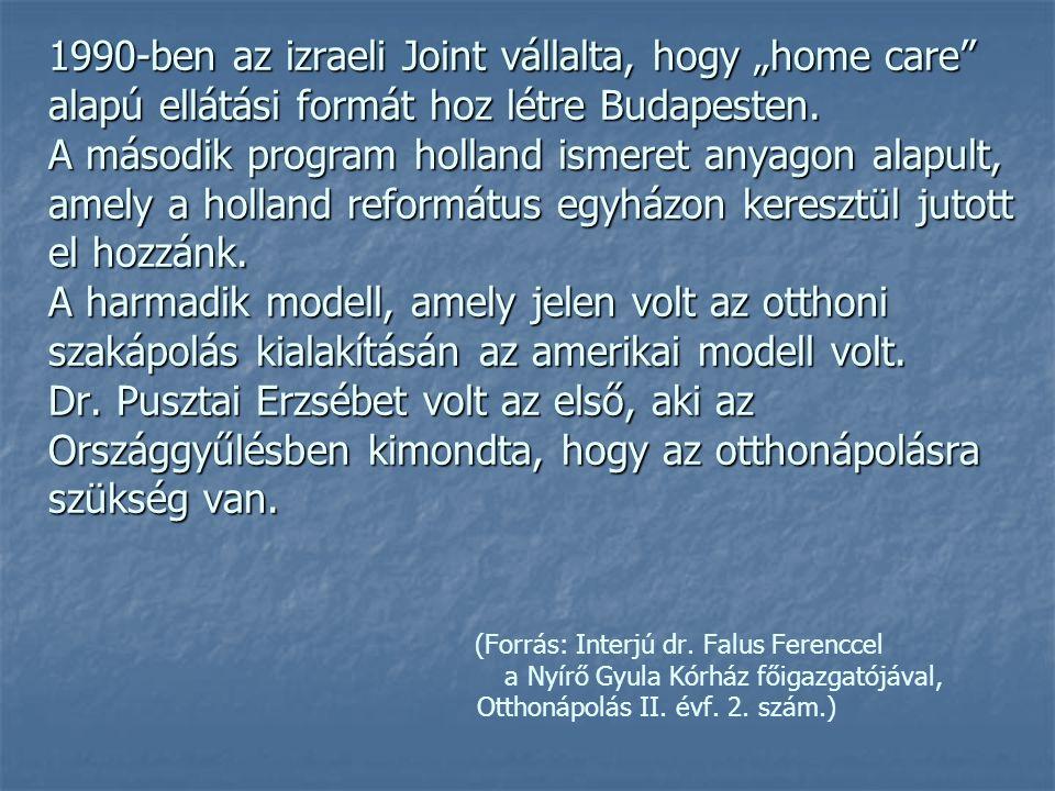 """1990-ben az izraeli Joint vállalta, hogy """"home care alapú ellátási formát hoz létre Budapesten."""