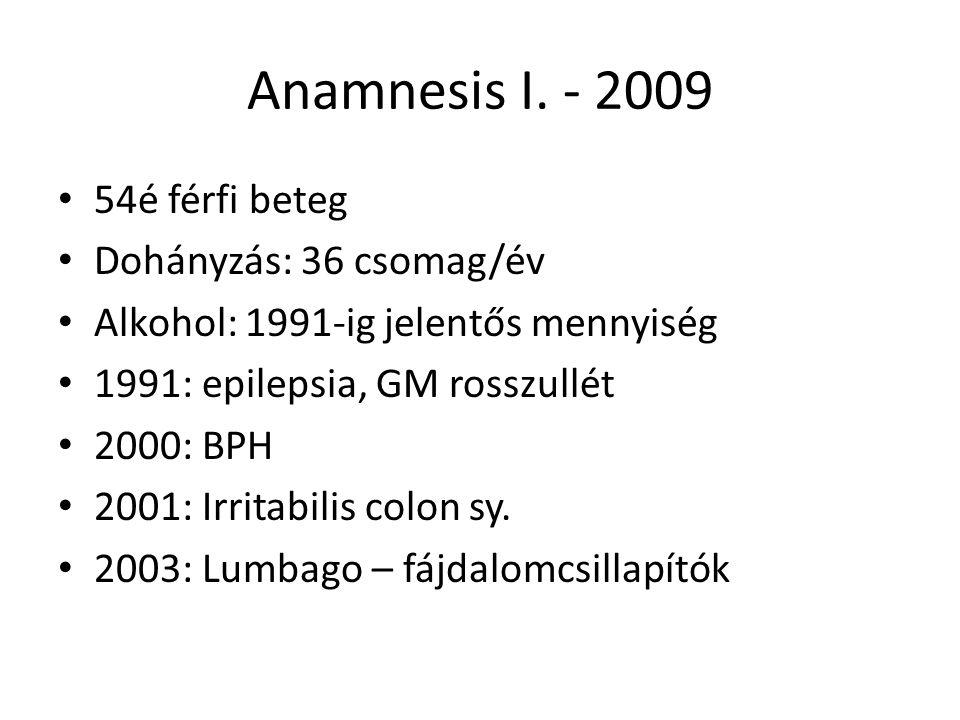 Anamnesis I. - 2009 54é férfi beteg Dohányzás: 36 csomag/év