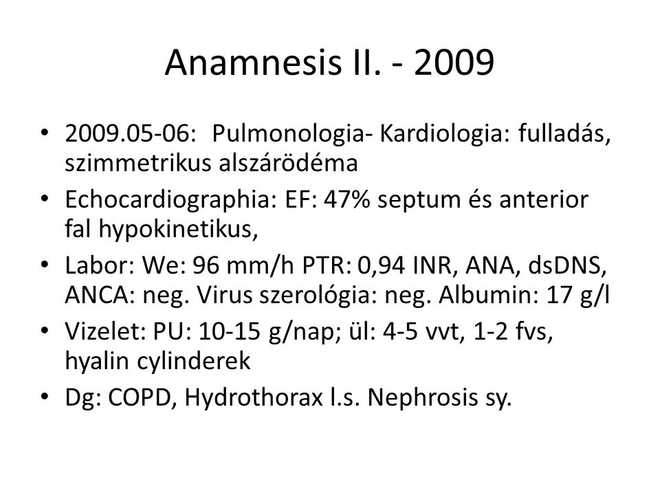 Anamnesis II. - 2009 2009.05-06: Pulmonologia- Kardiologia: fulladás, szimmetrikus alszárödéma.