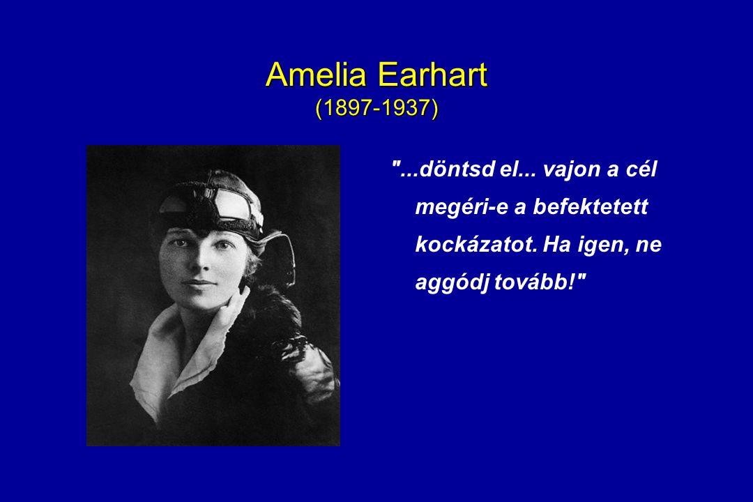 Amelia Earhart (1897-1937) ...döntsd el... vajon a cél megéri-e a befektetett kockázatot.
