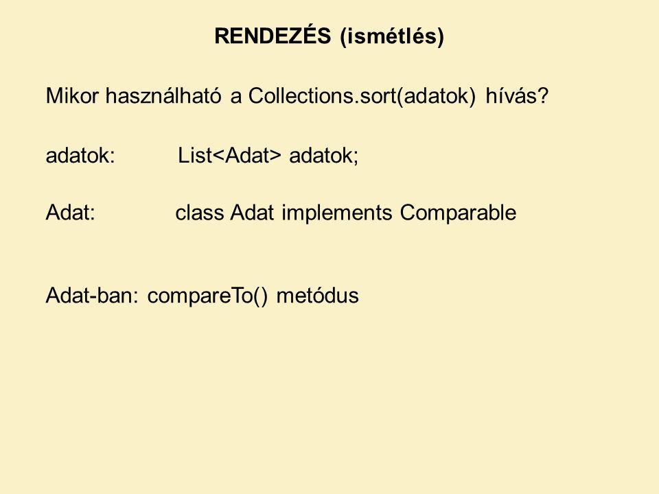 RENDEZÉS (ismétlés) Mikor használható a Collections.sort(adatok) hívás adatok: List<Adat> adatok;