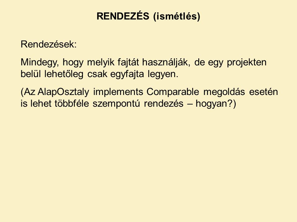 RENDEZÉS (ismétlés) Rendezések: Mindegy, hogy melyik fajtát használják, de egy projekten belül lehetőleg csak egyfajta legyen.