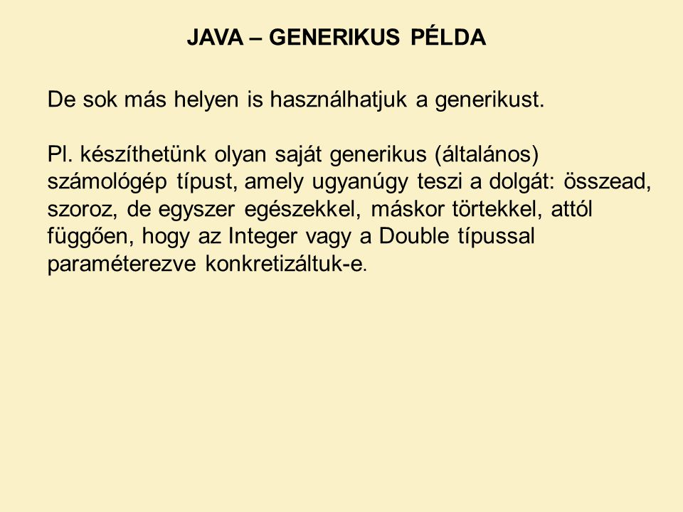 JAVA – GENERIKUS PÉLDA De sok más helyen is használhatjuk a generikust.