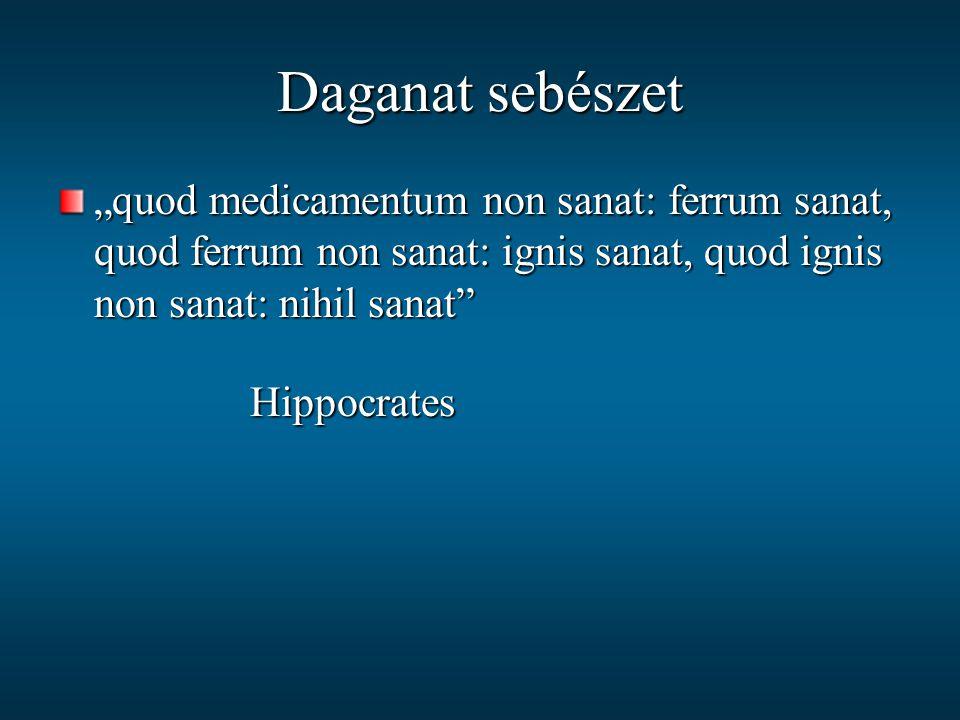 """Daganat sebészet """"quod medicamentum non sanat: ferrum sanat, quod ferrum non sanat: ignis sanat, quod ignis non sanat: nihil sanat"""