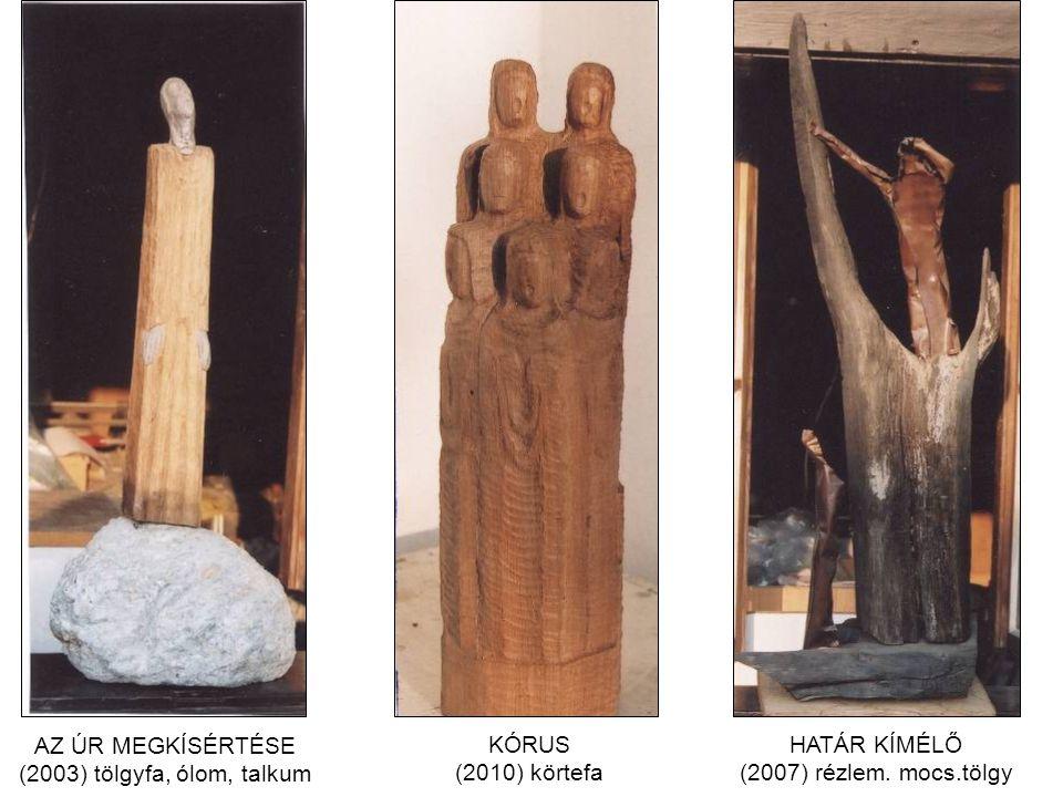 AZ ÚR MEGKÍSÉRTÉSE (2003) tölgyfa, ólom, talkum KÓRUS (2010) körtefa