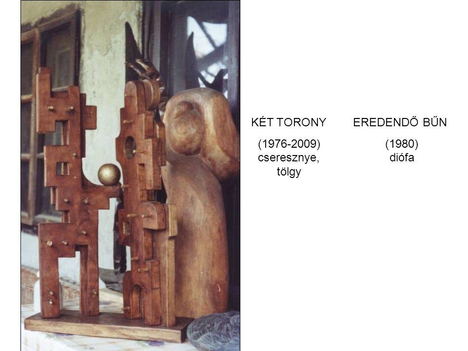 KÉT TORONY (1976-2009) cseresznye, tölgy EREDENDŐ BŰN (1980) diófa