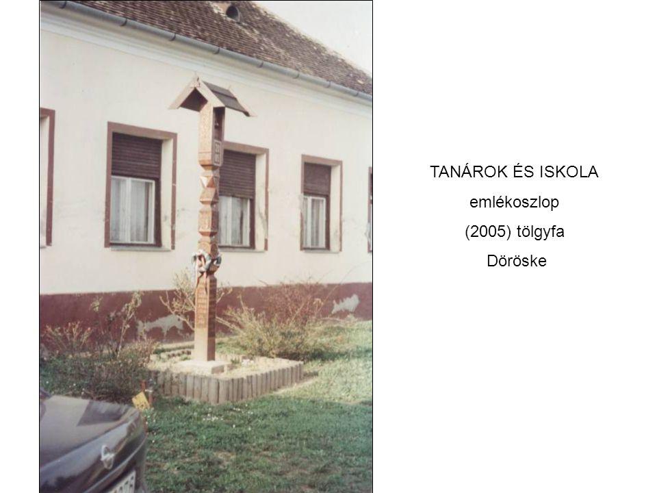 TANÁROK ÉS ISKOLA emlékoszlop (2005) tölgyfa Döröske