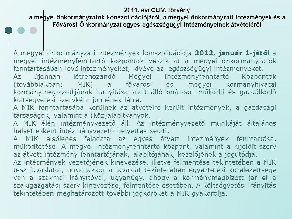 2011. évi CLIV. törvény a megyei önkormányzatok konszolidációjáról, a megyei önkormányzati intézmények és a Fővárosi Önkormányzat egyes egészségügyi intézményeinek átvételéről