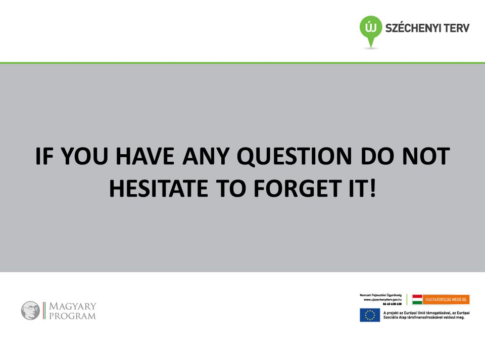 IF YOU HAVE ANY QUESTION DO NOT HESITATE TO FORGET IT!