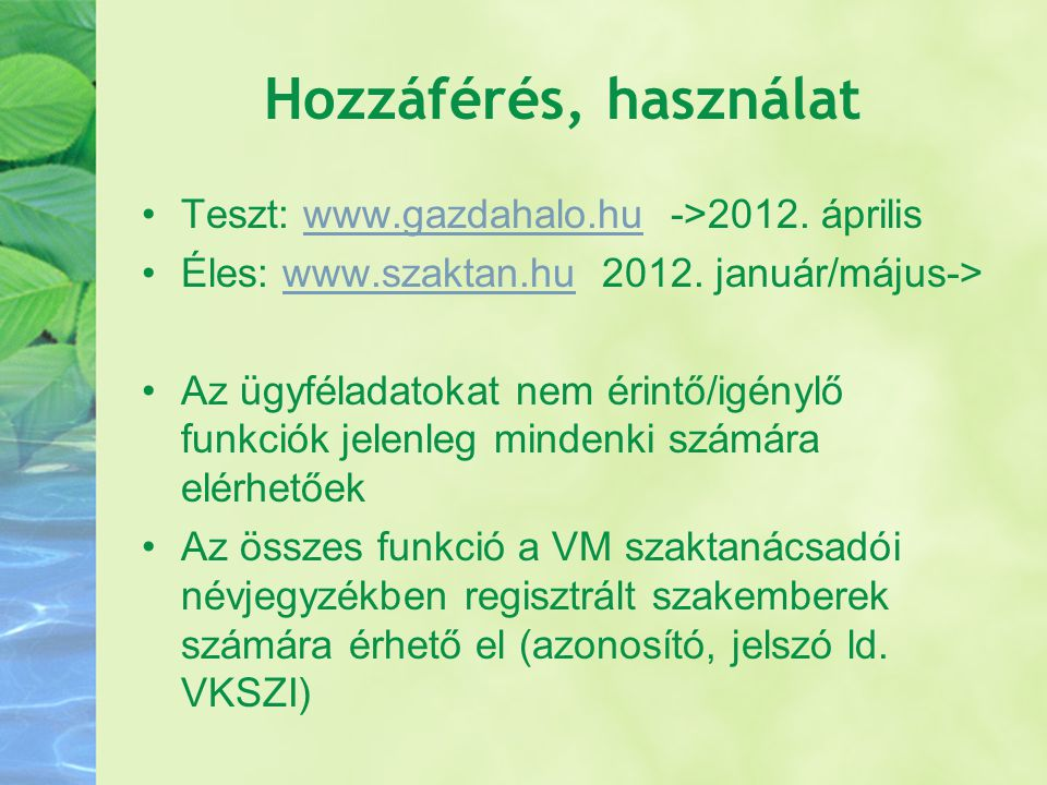 Hozzáférés, használat Teszt: www.gazdahalo.hu ->2012. április