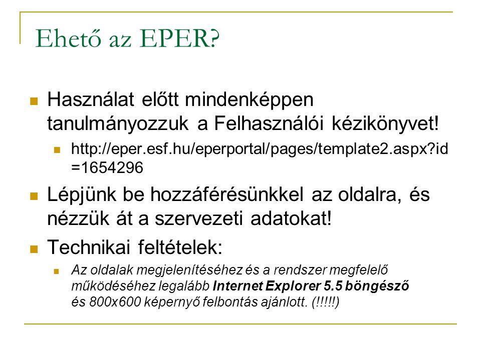 Ehető az EPER Használat előtt mindenképpen tanulmányozzuk a Felhasználói kézikönyvet! http://eper.esf.hu/eperportal/pages/template2.aspx id=1654296.