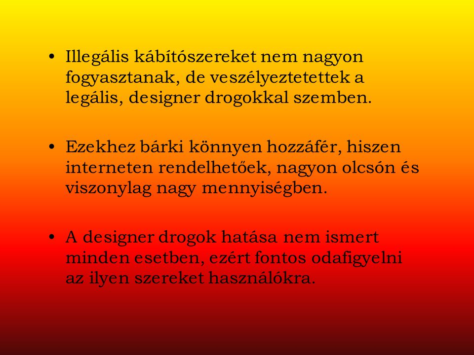 Illegális kábítószereket nem nagyon fogyasztanak, de veszélyeztetettek a legális, designer drogokkal szemben.