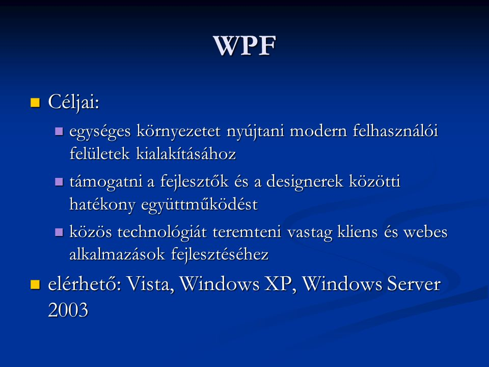 WPF Céljai: elérhető: Vista, Windows XP, Windows Server 2003