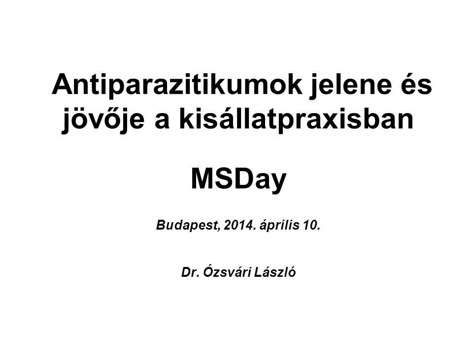 Antiparazitikumok jelene és jövője a kisállatpraxisban MSDay Budapest, 2014.