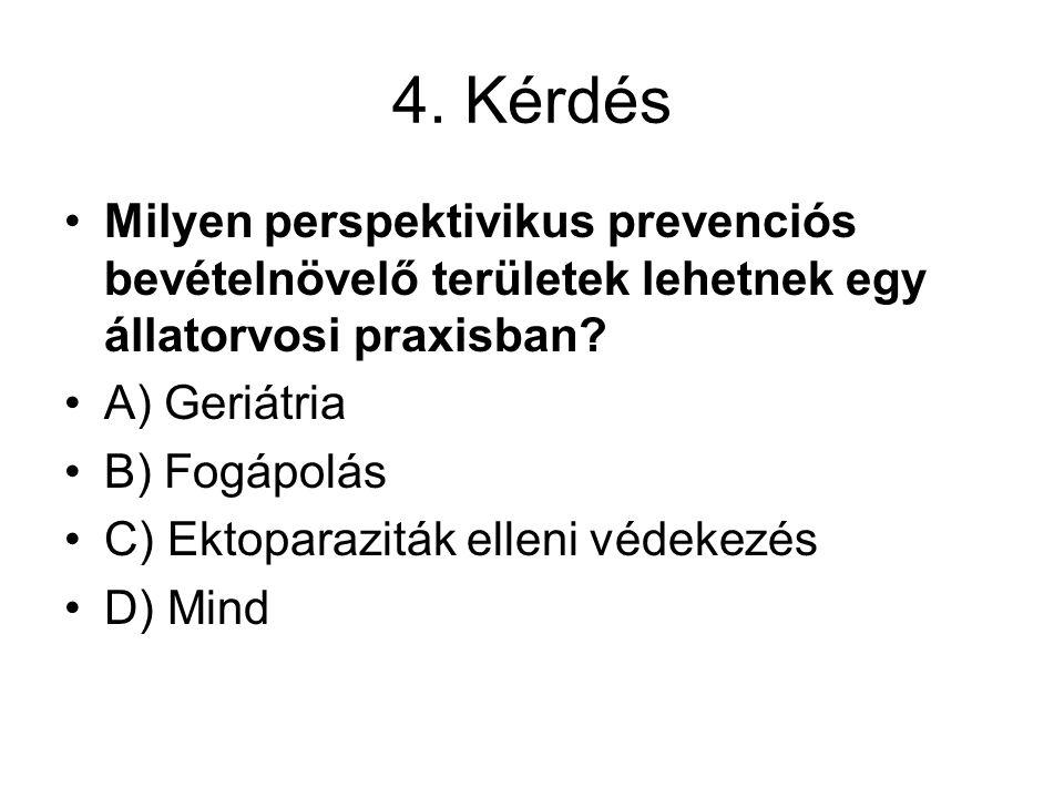4. Kérdés Milyen perspektivikus prevenciós bevételnövelő területek lehetnek egy állatorvosi praxisban
