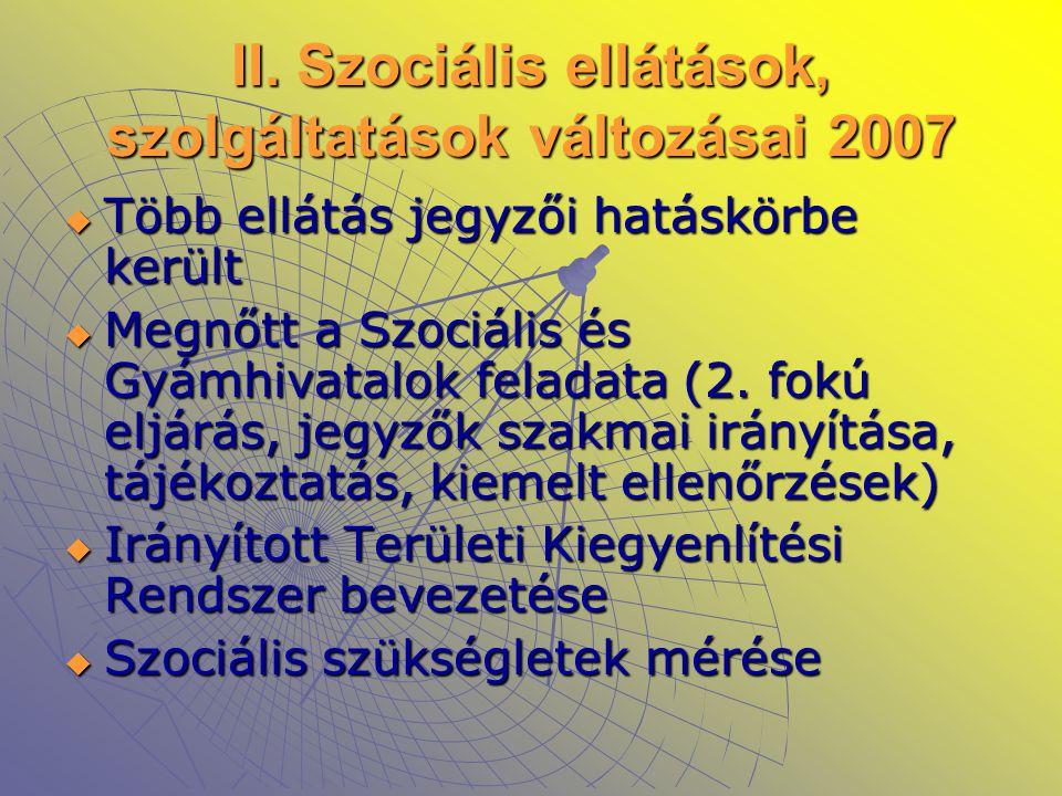 II. Szociális ellátások, szolgáltatások változásai 2007