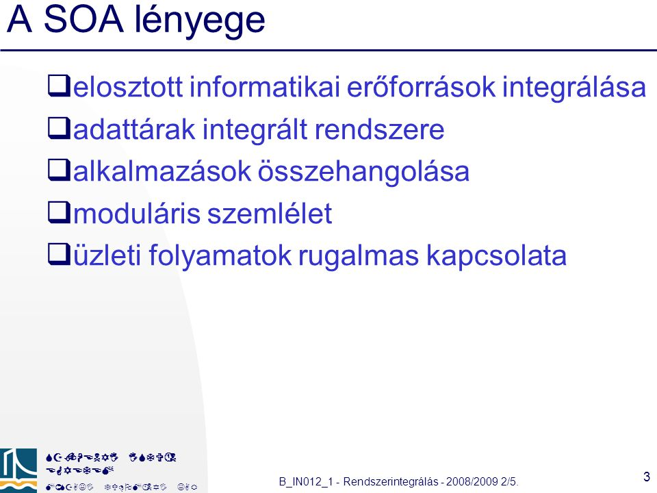 A SOA lényege elosztott informatikai erőforrások integrálása