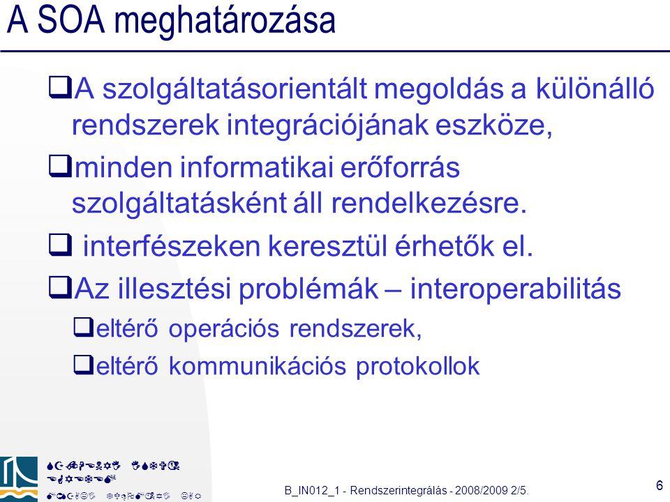 A SOA meghatározása A szolgáltatásorientált megoldás a különálló rendszerek integrációjának eszköze,