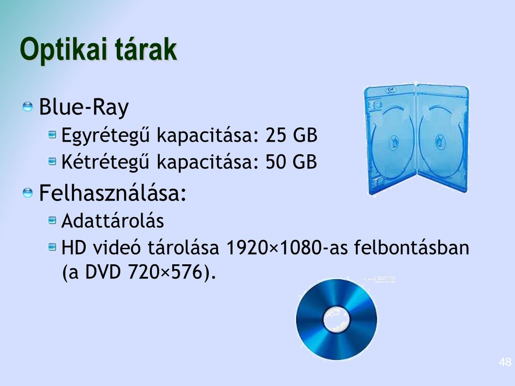 Optikai tárak Blue-Ray Felhasználása: Egyrétegű kapacitása: 25 GB