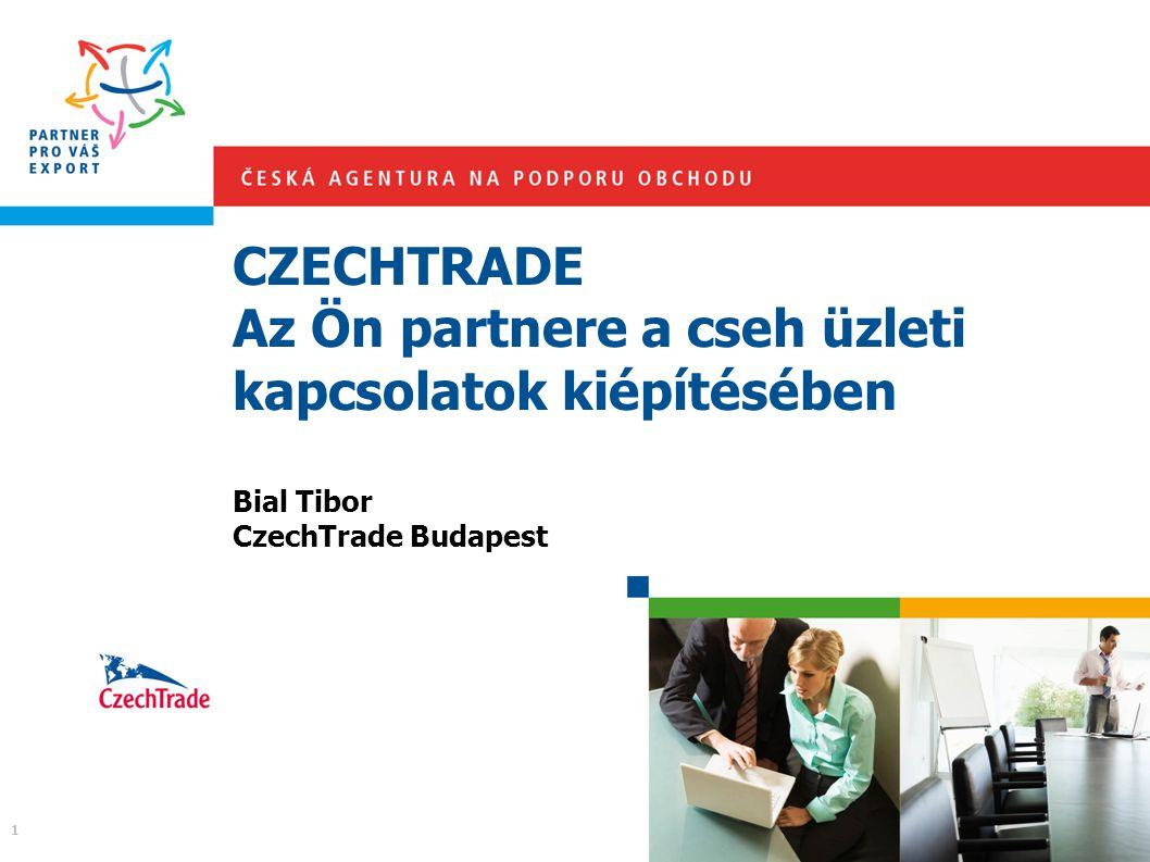 CZECHTRADE Az Ön partnere a cseh üzleti kapcsolatok kiépítésében Bial Tibor CzechTrade Budapest