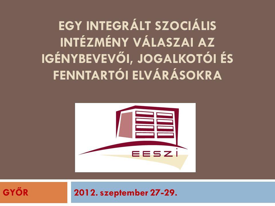 Egy integrált szociális intézmény válaszai az igénybevevői, jogalkotói és fenntartói elvárásokra