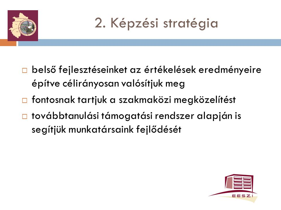 2. Képzési stratégia belső fejlesztéseinket az értékelések eredményeire építve célirányosan valósítjuk meg.