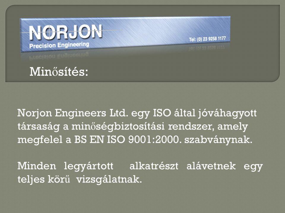 Minősítés: Norjon Engineers Ltd. egy ISO által jóváhagyott társaság a minőségbiztosítási rendszer, amely megfelel a BS EN ISO 9001:2000. szabványnak.