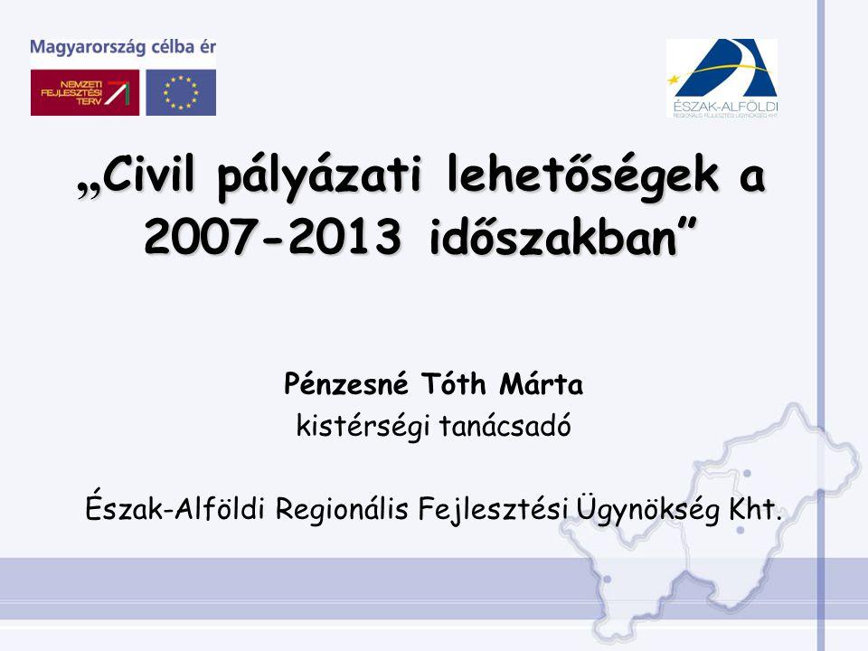 """""""Civil pályázati lehetőségek a 2007-2013 időszakban"""