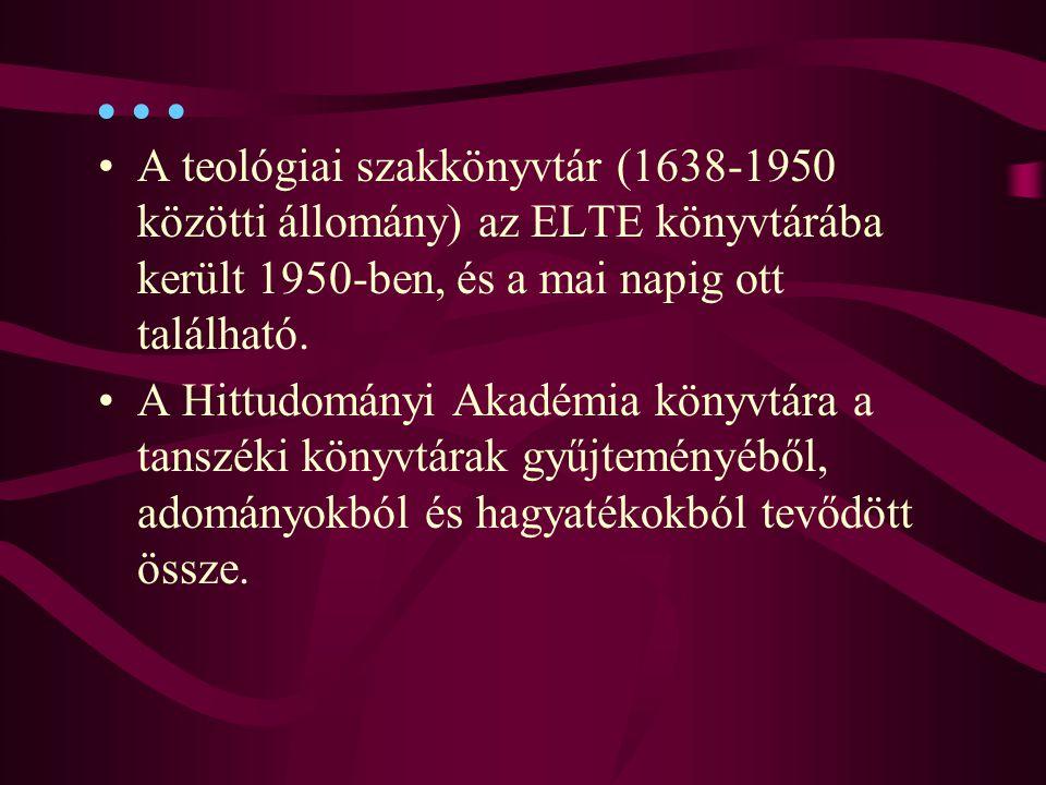 ... 2017.04.04. A teológiai szakkönyvtár (1638-1950 közötti állomány) az ELTE könyvtárába került 1950-ben, és a mai napig ott található.
