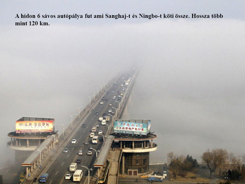 A hídon 6 sávos autópálya fut ami Sanghaj-t és Ningbo-t köti össze